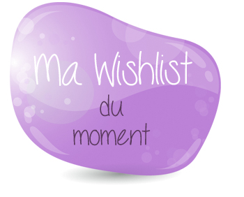 Ma wishlist du moment